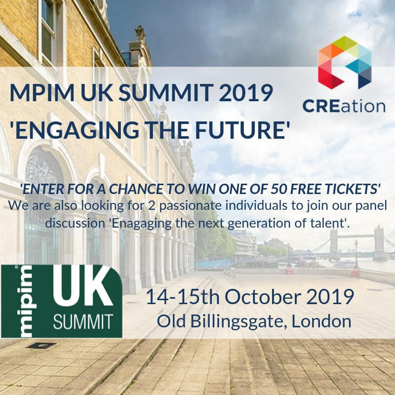 MIPIM UK Summit 2019 Competition - Engaging the Future - CREation are excited to announce that once again we have partnered with MIPIM UK and have the opportunity to take 50 of our members to MIPIM UK Summit.Not only are we giving away these tickets, but we are also looking to offer 2 of our members the opportunity to join the CREation / BPF 'Engaging the Next Generation of Talent' panel as a speaker and showcase their views to the audience.Deadline for applications 27th September 2019, 12pm.