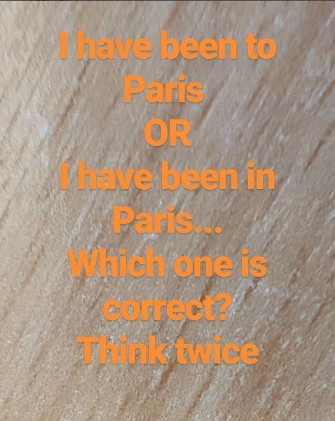 rustranslator_irina_england     как правильно сказать?   A little bit of Grammar for the inquisitive ones / Отвечаю на вопрос, который мне часто задают. На самом деле можно сказать и так и так, только если вы скажите I have been in Paris - от вас потребуют продолжения предложения, поскольку это означает что вы все еще там. I have been in Paris for 3 days and it's been raining all the time. I have been in Paris for 2 days and you haven't got in touch yet. Если вы просто хотите сказать что вы были в Париже, используйте 'to' вместо 'in' I have been to Paris I have been to London I haven't been to Madrid yet! Надеюсь, вы теперь безошибочно можете сказать, где вы побывали.