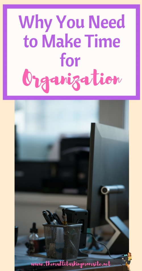Taking the time to organize your time and your space can actually save you time in the long run.