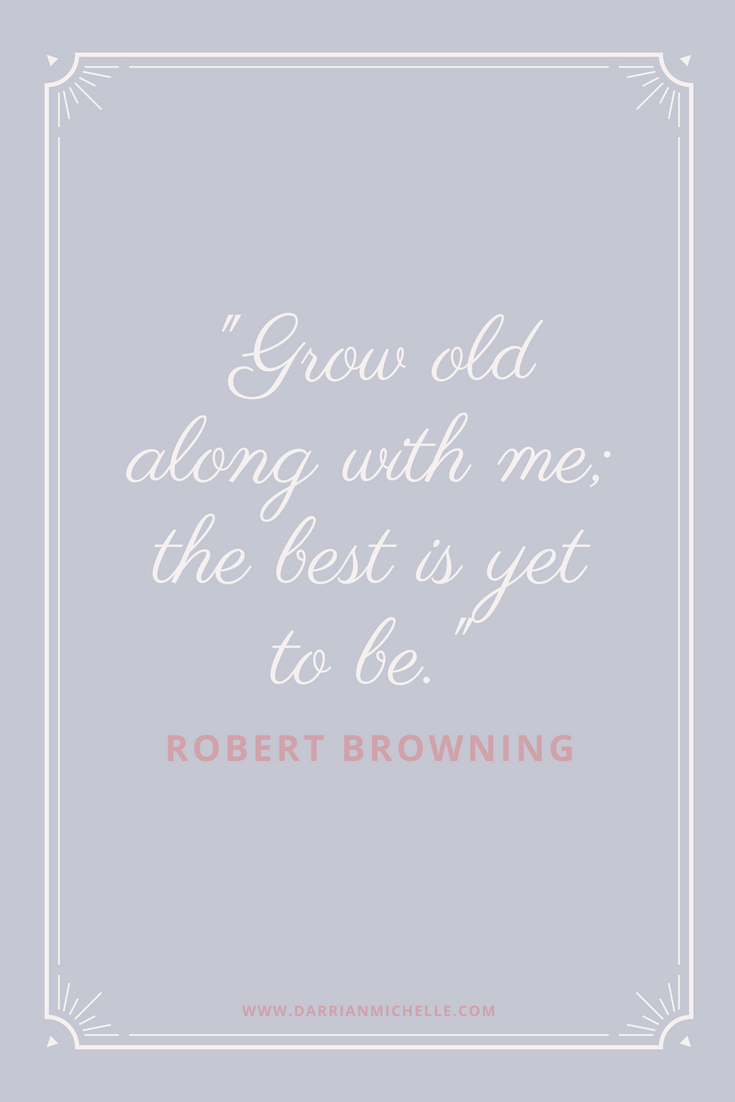 grow old along with me quote.png
