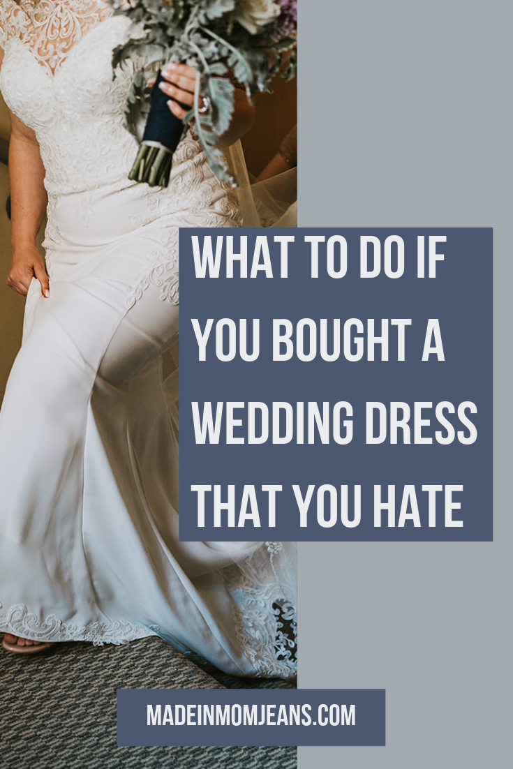 What to Do if you Hate Your Wedding Dress