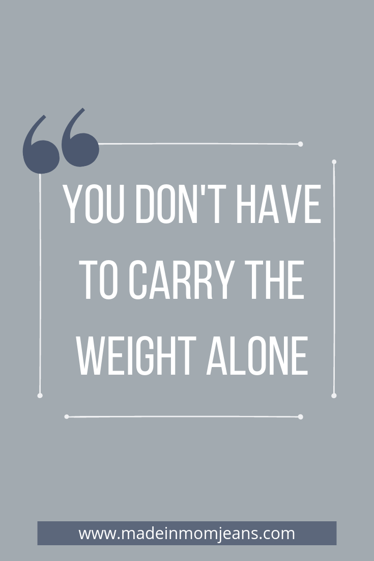YOU DONT HAVE TO CARRY THE WEIGHT ALONE