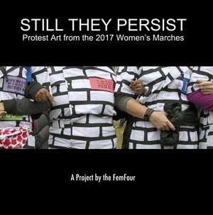 Still They Persist: Protest Art from the 2017 Women's Marches   (with Contributing Artist discount)  $21