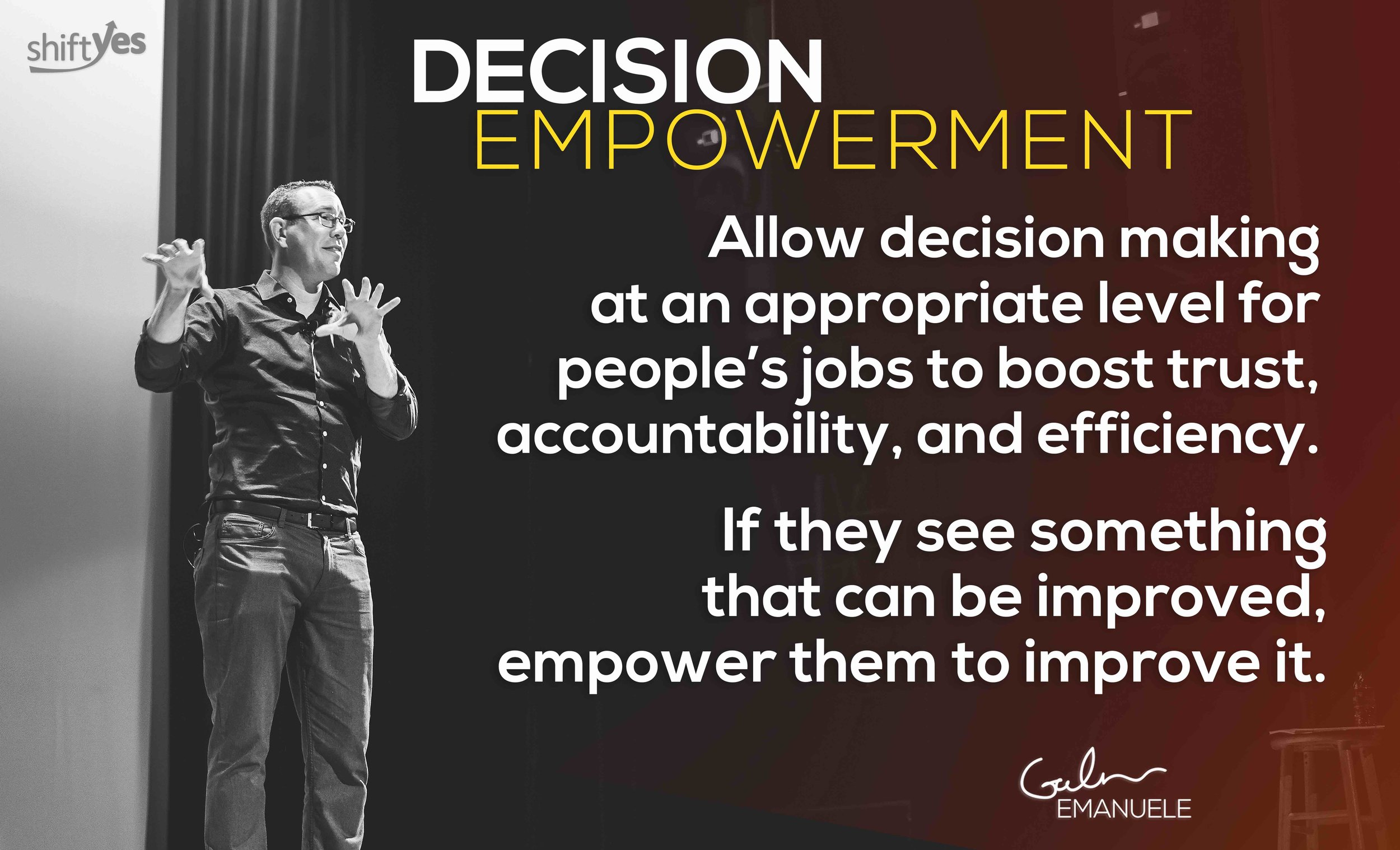 Decision empowerment galen emanuele #shiftyestribe shift yes tribe workplace culture.jpg