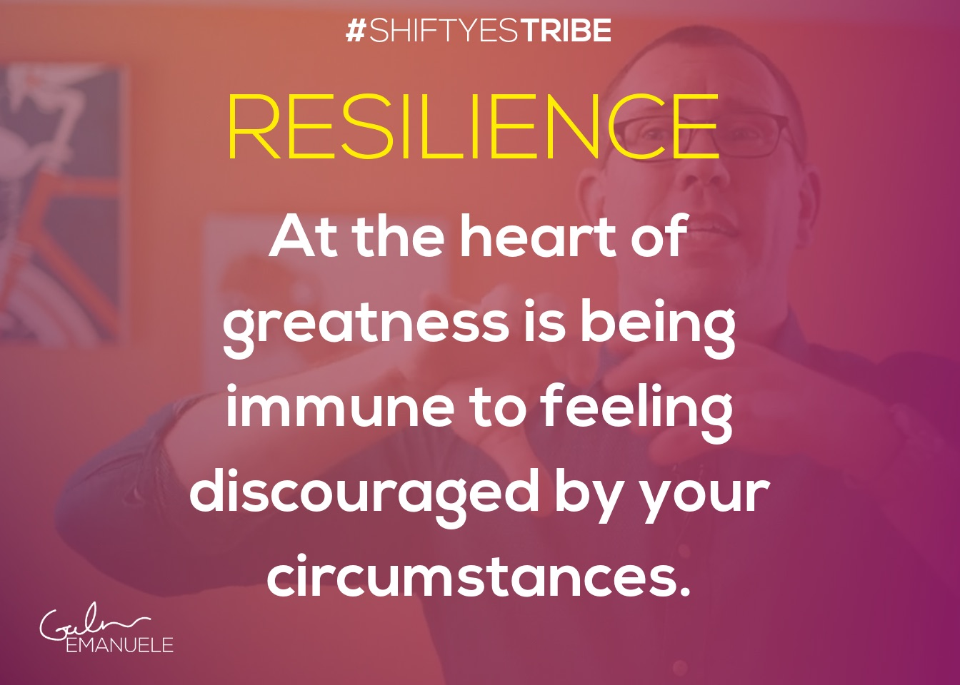 Galen emanuele #shiftyestribe shift yes tribe resilience growth mindset july 2019.jpg