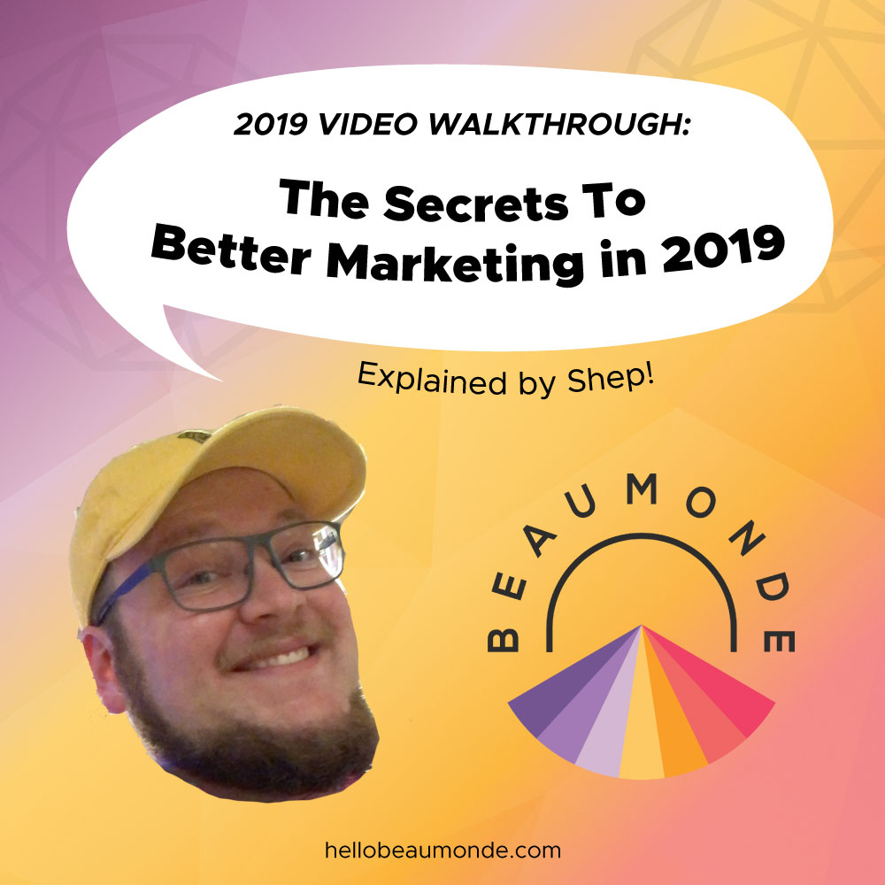 2019-video-walkthrough---the-secret-to-better-marketing-in-2019.jpg