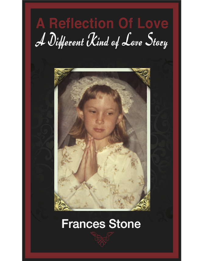A Reflection of Love – A Different Kind of Love Story, by Frances Stone