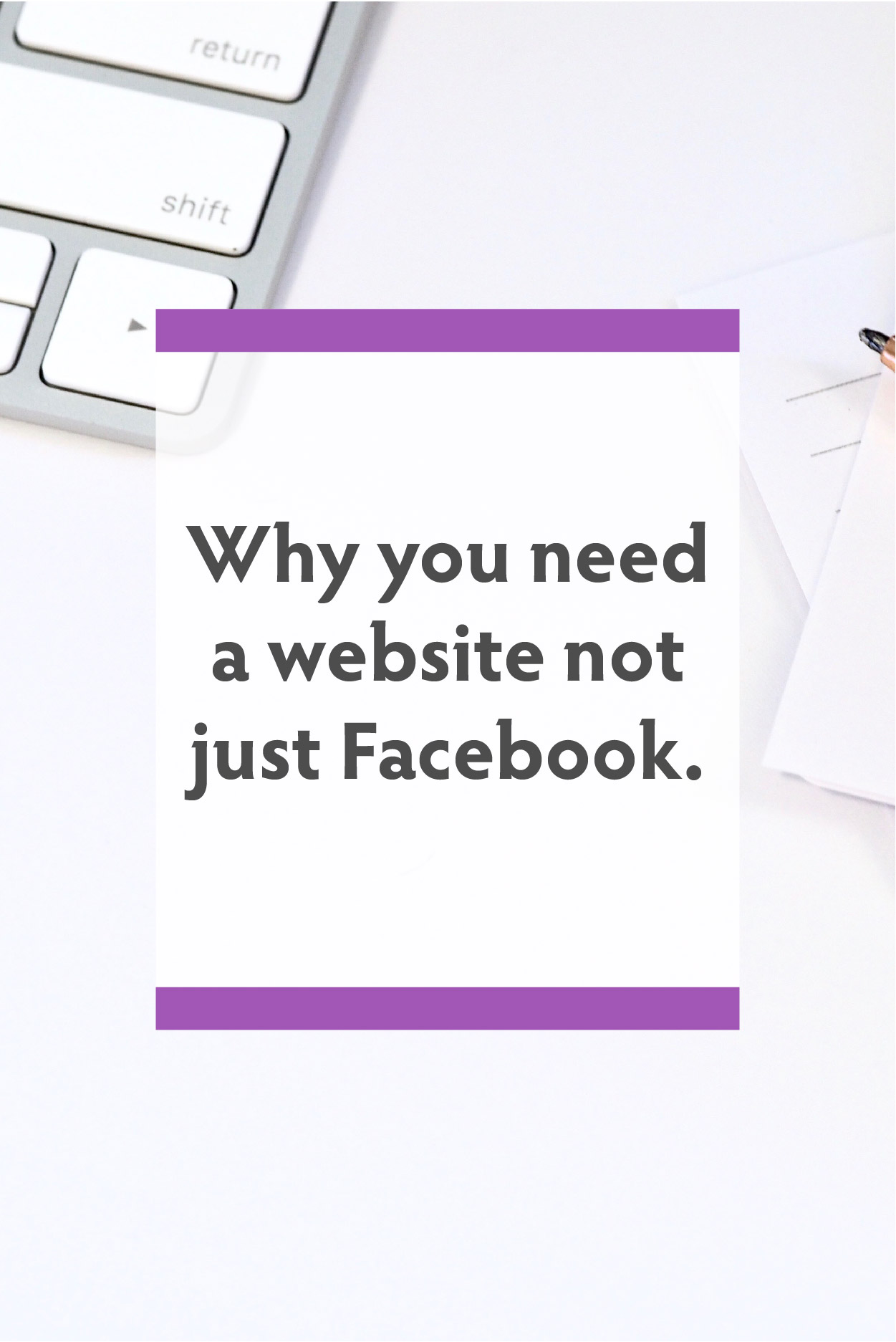 Why you need a website not just Facebook.jpg