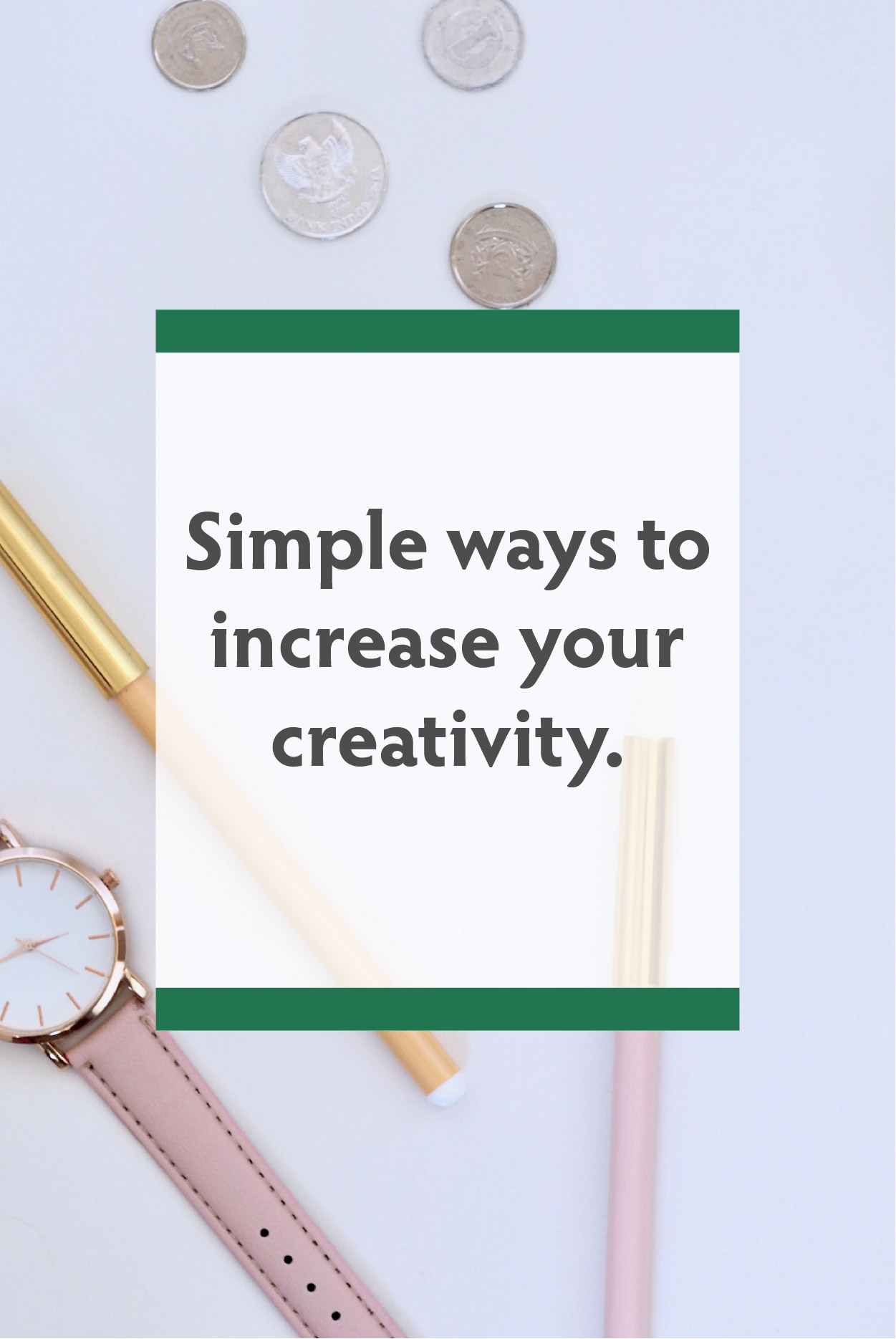 Simple ways to increase your creativity.jpg
