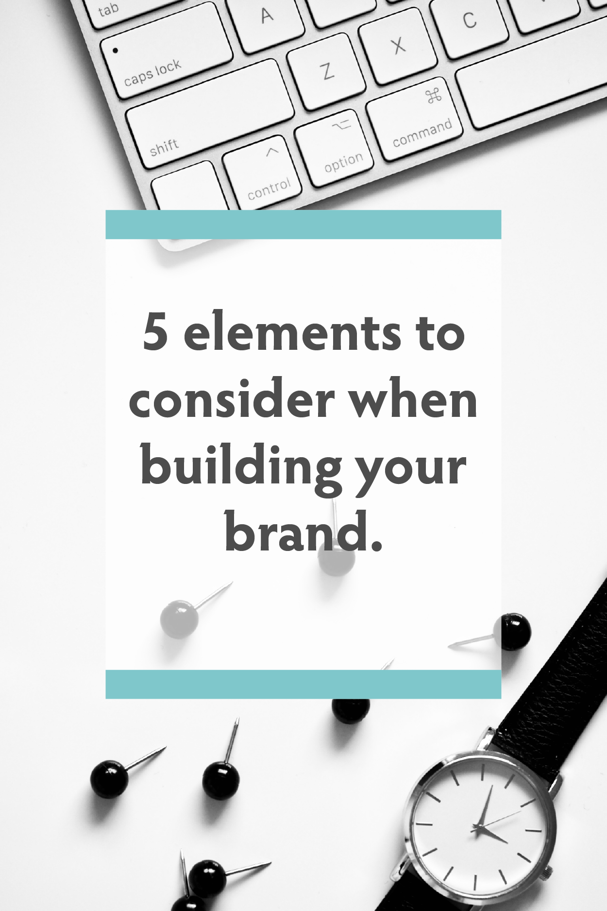 5 elements to consider when building your brand.