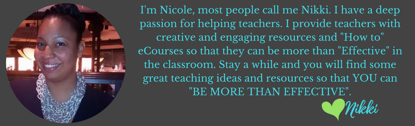 I'm Nicole, most people call me Nikki. I have a deep passion for helping teachers. I provide teachers with creative and engaging resources and -How to- eCourses so that they can be more than -Effective- in the classr.png