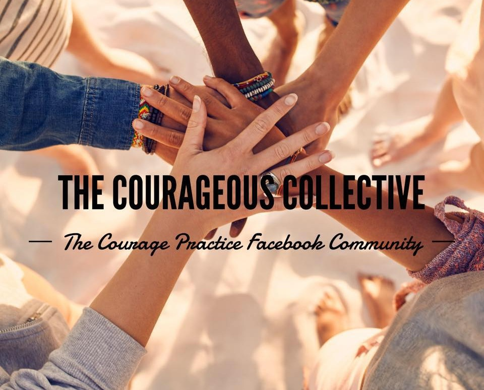 JOIN OUR GLOBAL FACEBOOK COMMUNITY - PRACTICE YOUR UNIQUE COURAGE ALONGSIDE US.THERE IS ALWAYS ROOM AT THIS TABLE.