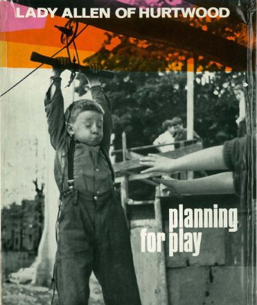 Planning for Play     by Lady Marjory Allen of Hurtwood