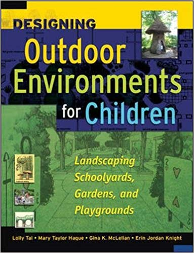 Designing Outdoor Environments for Children   by Lolly Tai, Mary Taylor Haque, Gina K. McLellan, Erin Jordan Knight