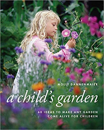 A Child's Garden: 60 Ideas to Make Any Garden Come Alive for Children   by Molly Dannenmaier