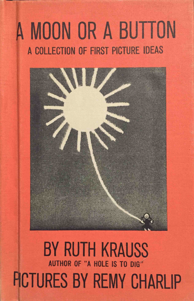A MOON OR A BUTTON. Text by Ruth Kauss. Illustrated by Remy Charlip. Harper Brothers, New York, NY. 1959