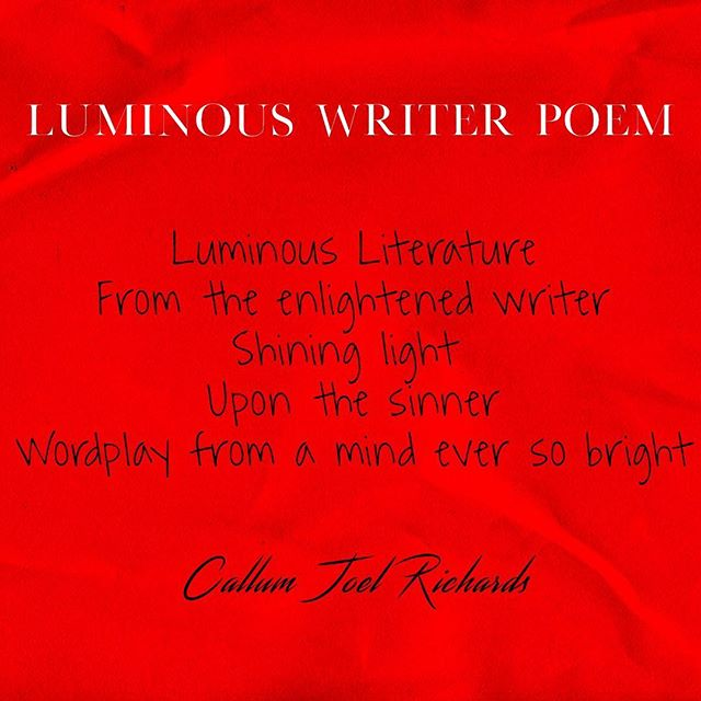 ʟᴜᴍɪɴᴏᴜs ᴡʀɪᴛᴇʀ ᴘᴏᴇᴍ  Luminous Literature From the enlightened writer Shining light  Upon the sinner Wordplay from a mind ever so bright  Poem by @callumjoelrichards via @birminghampoet  ᴍʏ ʟɪɴᴋs_  https://www.callumjoelrichards.com/luminous-writer https://www.callumjoelrichards.com  ᴍʏ ʜᴀsʜᴛᴀɢs #callumjoelpoetry #callumjoelrichards #calthepoet #poemsbycal ——————————- . . . . . . . . . . . . . . . . . . . . . . . #poetry #poetrycommunity #poet #poems #poem #poetsofinstagram #poetryporn #poetryofinstagram #poets #poetryislife #poetrylovers #poems #poemsofinstagram #writersofinstagram #writing #writingcommunity #writer #writers #writersofig #writersonig #poetsonig #ooetsofig #literature #creative #creativity #luminous