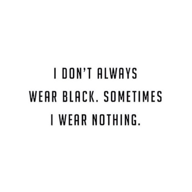 This pretty much sums up my summer wardrobe. 🖤