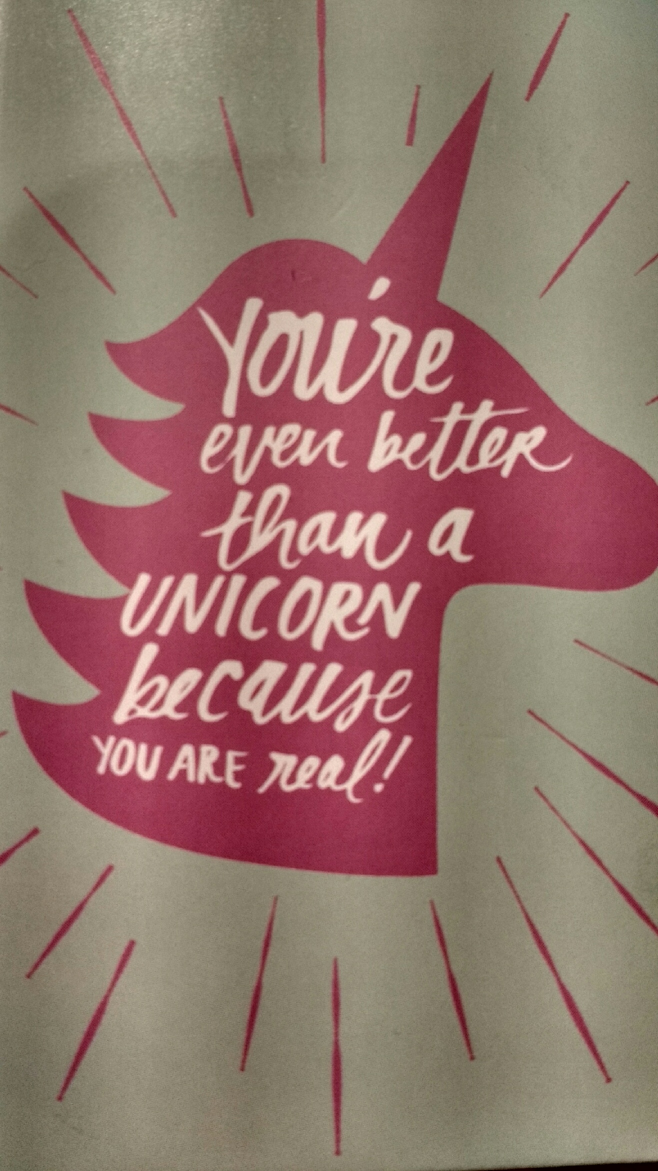 youre even better than a unicorn because you are real.jpg