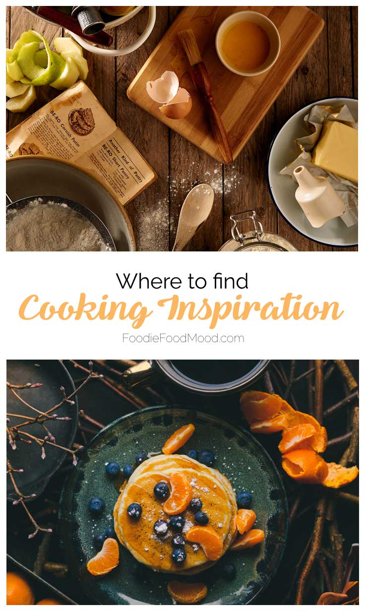 Where to Find Cooking Inspiration |  FoodieFoodMood.com  | #cookinginspiration #cooking #cookingtips