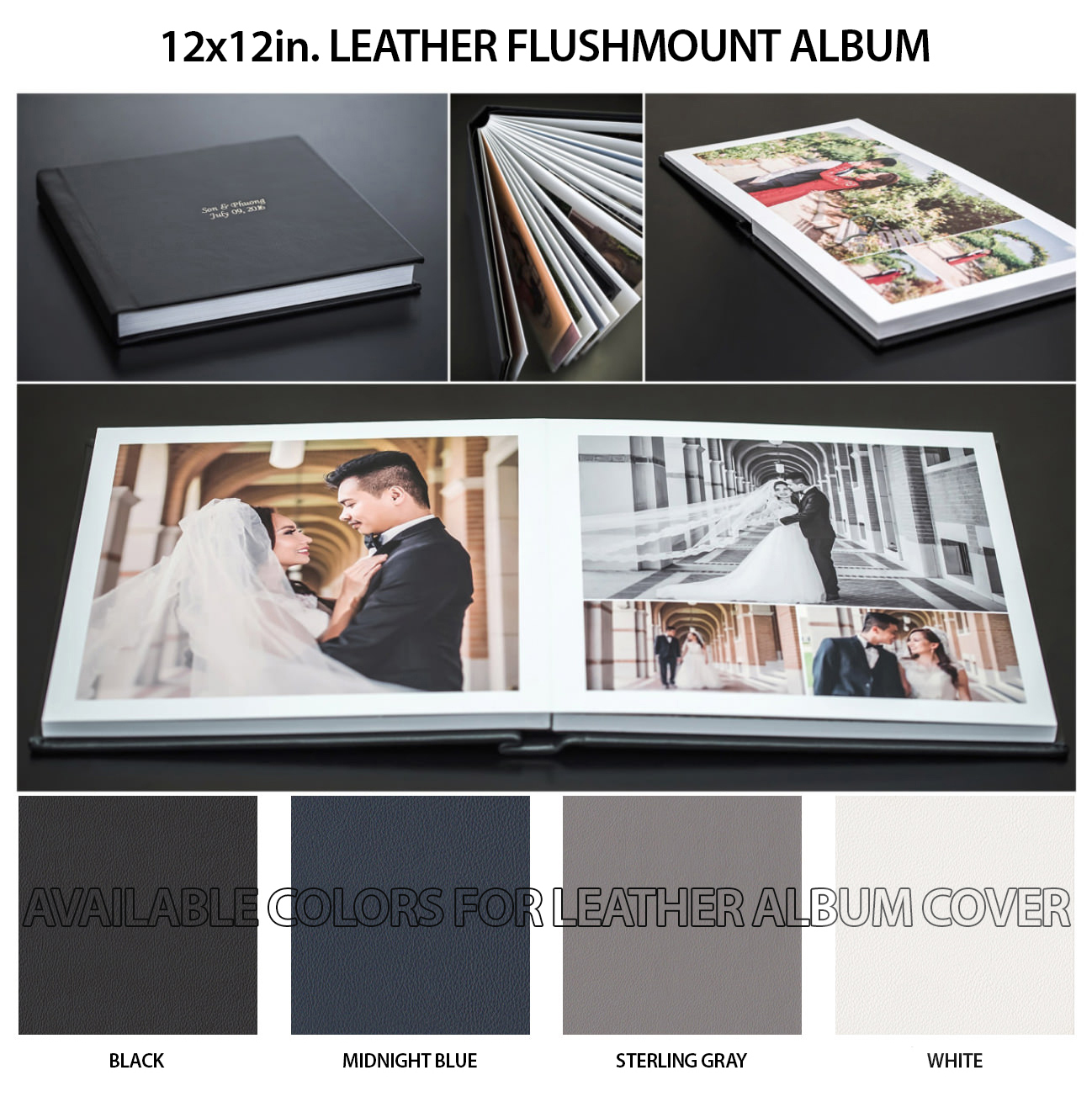 LEATHER FLUSHMOUNT PHOTO BOOK $500 - One 12x12 in. Leather Flushmount photo book (40 sides)Rigid thick pages4 different color to choose from: Black, Midnight Blue, Sterling Gray, WhiteBride & Groom's name & wedding date on leather cover