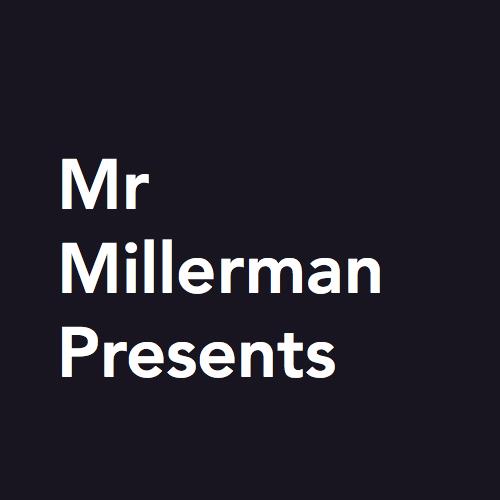 Mr Millerman Presents