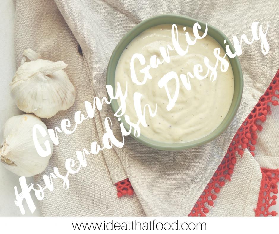 Creamy Garlic Horseradish Dressing I'd Eat That Food