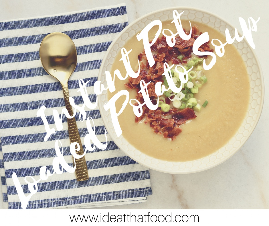Instant Pot Loaded Potato Soup by I'd Eat That Food