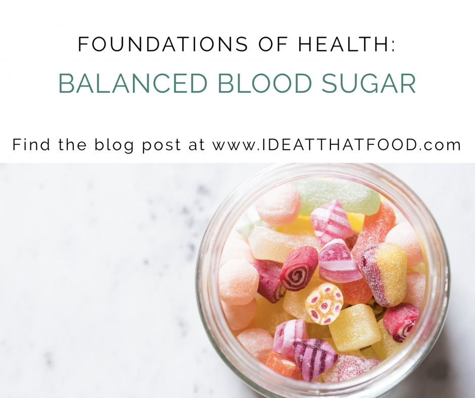 Foundations of Health: Balanced Blood Sugar by I'd Eat That Food