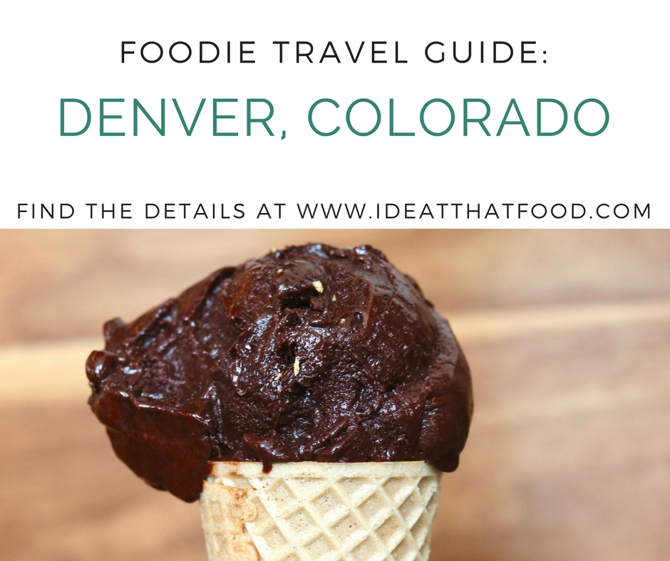 Foodie Travel: Denver, Colorado by I'd Eat That Food