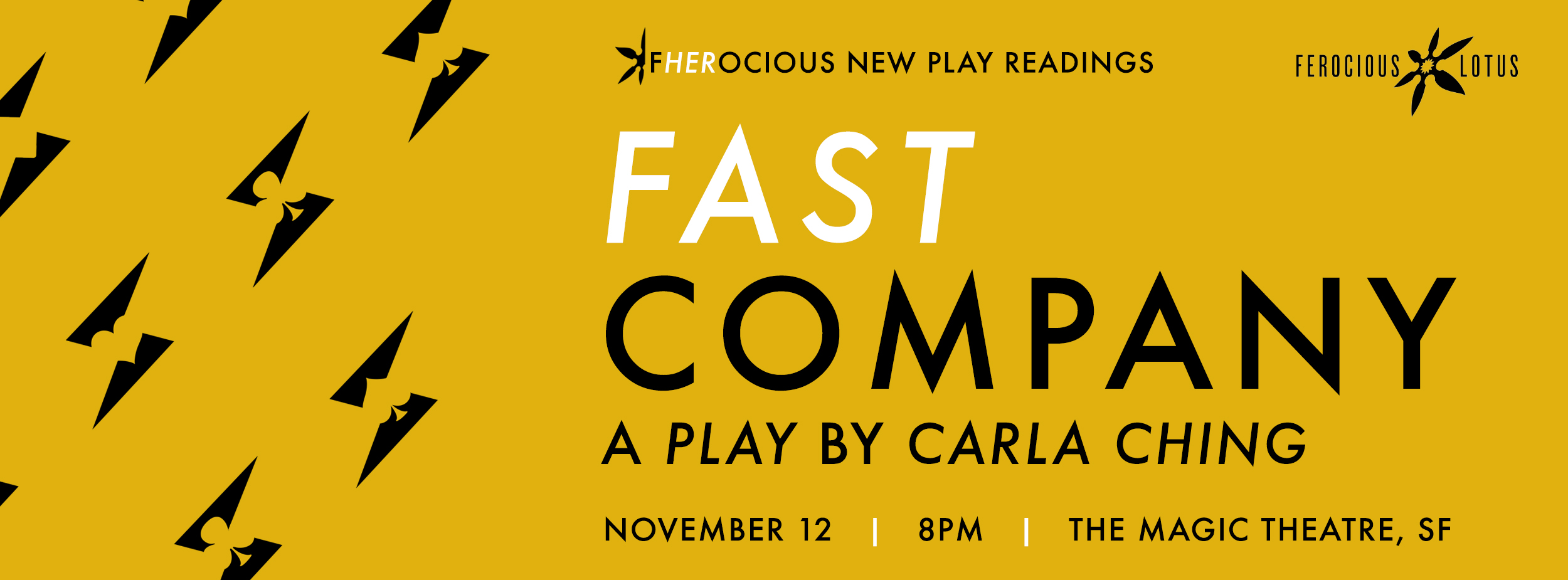 FAST COMPANY , by  Carla Ching    Nov. 12 | Saturday | 8p  Directed by  Keiko Shimosato Carreiro  In this comedy heist, a family of grifters is so busy double-crossing each other that they lose sight of the greatest grifter of them all. Fast, funny, dark and dangerous—this skewed look at family and ambition keeps us guessing about who's winning and who's getting conned.  Featuring Lily Tung Crystal*, Monica Ho, Jomar Tagatac* and Phil Wong.