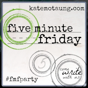 five-minute-friday-