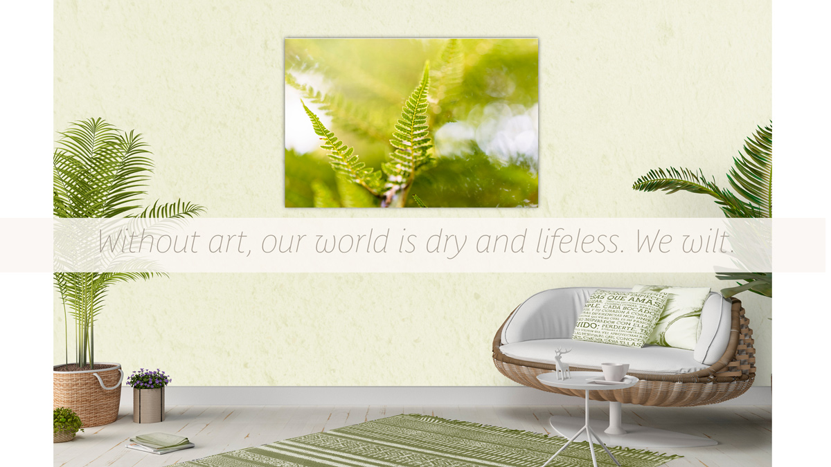 Without art, our world is lifeless and dry, we wilt. Quote. Limited edition fine art home decor print, Breeze Pics