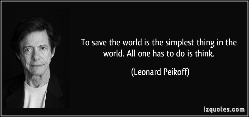 quote-to-save-the-world-is-the-simplest-thing-in-the-world-all-one-has-to-do-is-think-leonard-peikoff-258734.jpg