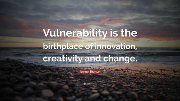 28408-Bren-Brown-Quote-Vulnerability-is-the-birthplace-of-innovation.jpg