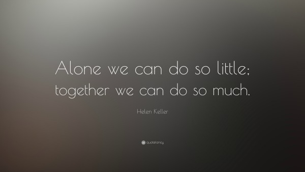 7106-Helen-Keller-Quote-Alone-we-can-do-so-little-together-we-can-do-so (1).jpg