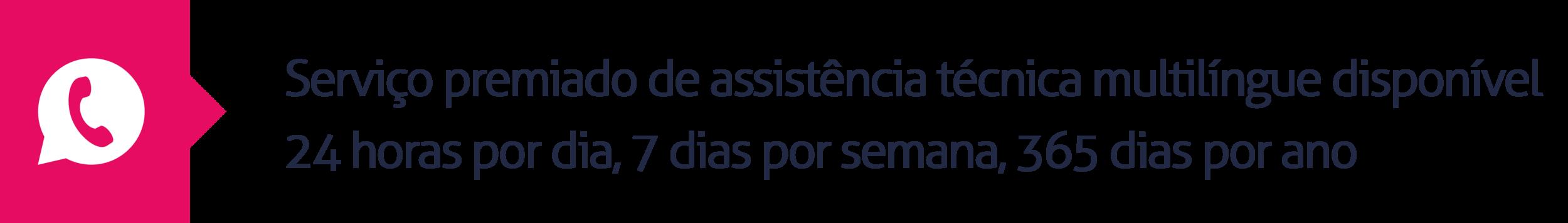 9.Serviço premiado de assistência técnica multilíngue disponível 24 horas por dia, 7 dias por semana, 365 dias por ano