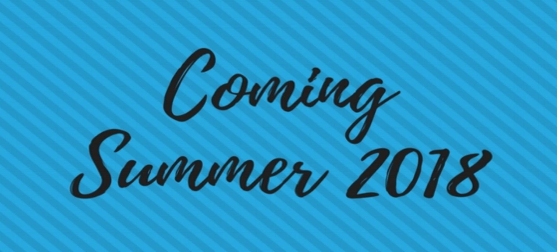 Coming Summer 2018.jpg