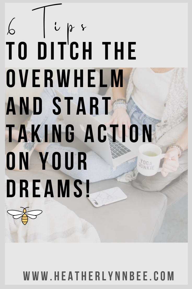 6 Tips To Ditch the Overwhelm and Start Taking Action on Your Dreams-2.png