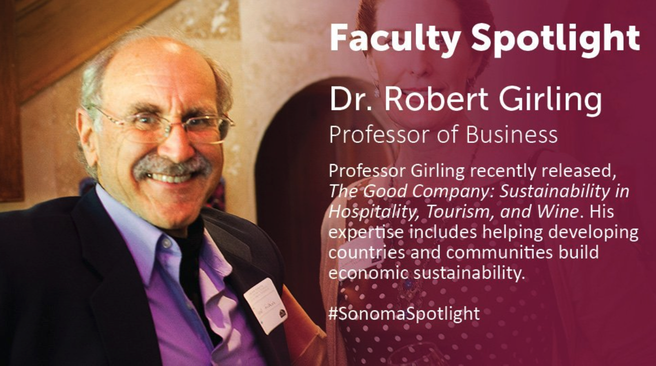 - Dr. Robert Girling, former Sonoma State professor of sustainability for over 30 years, author of The Good Company. Co-founder and organizer of the Sonoma Sustainable Enterprise Conference for the last 15 years.