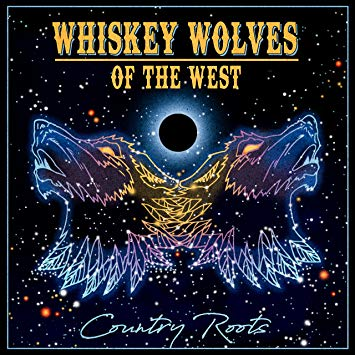Whiskey Wolves of the West -Country Roots -