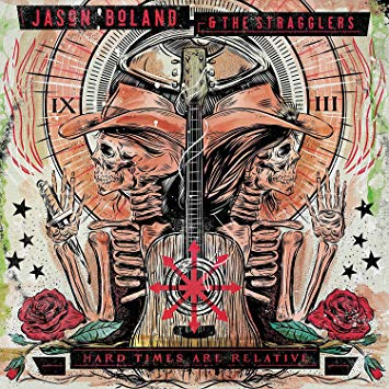 Jason Boland & the Stragglers -Hard Times are Relative -