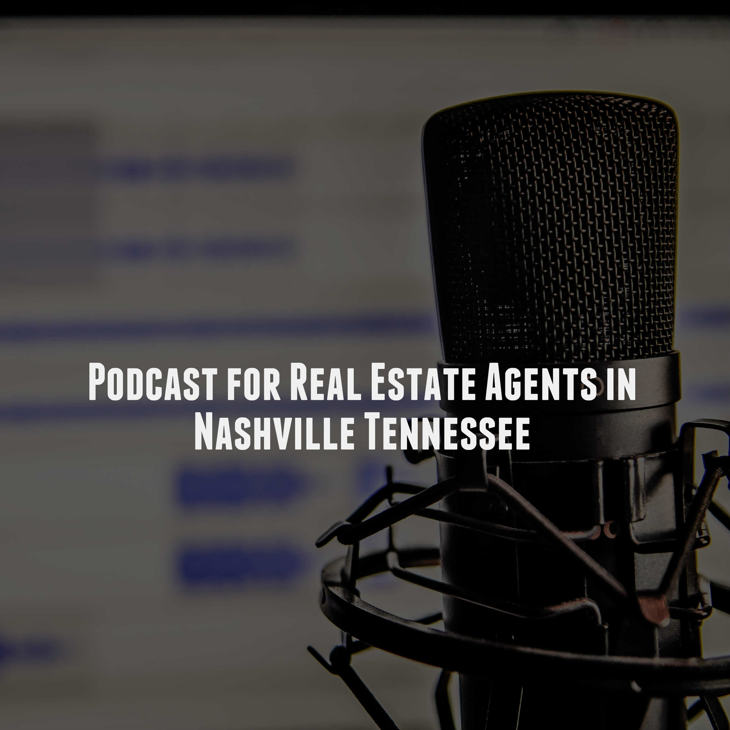 Podcast for Real Estate Agents in Nashville Tennessee