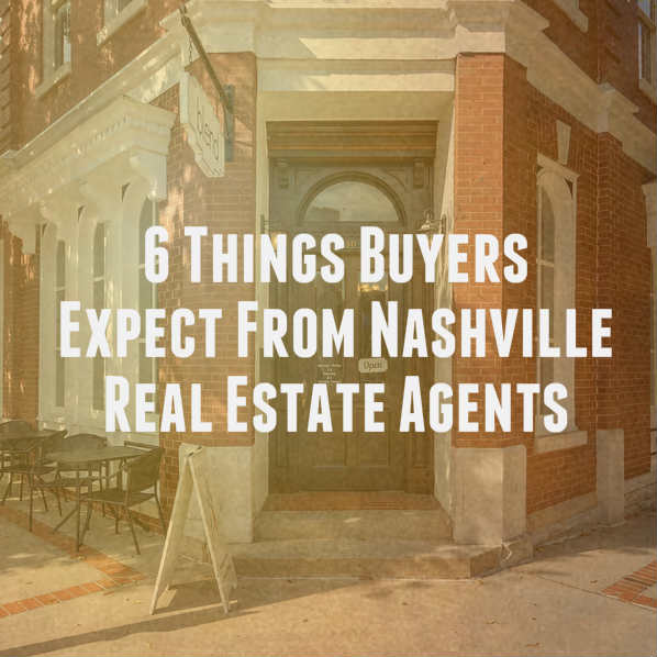 6 Things Buyers Expect From Nashville Real Estate Agents