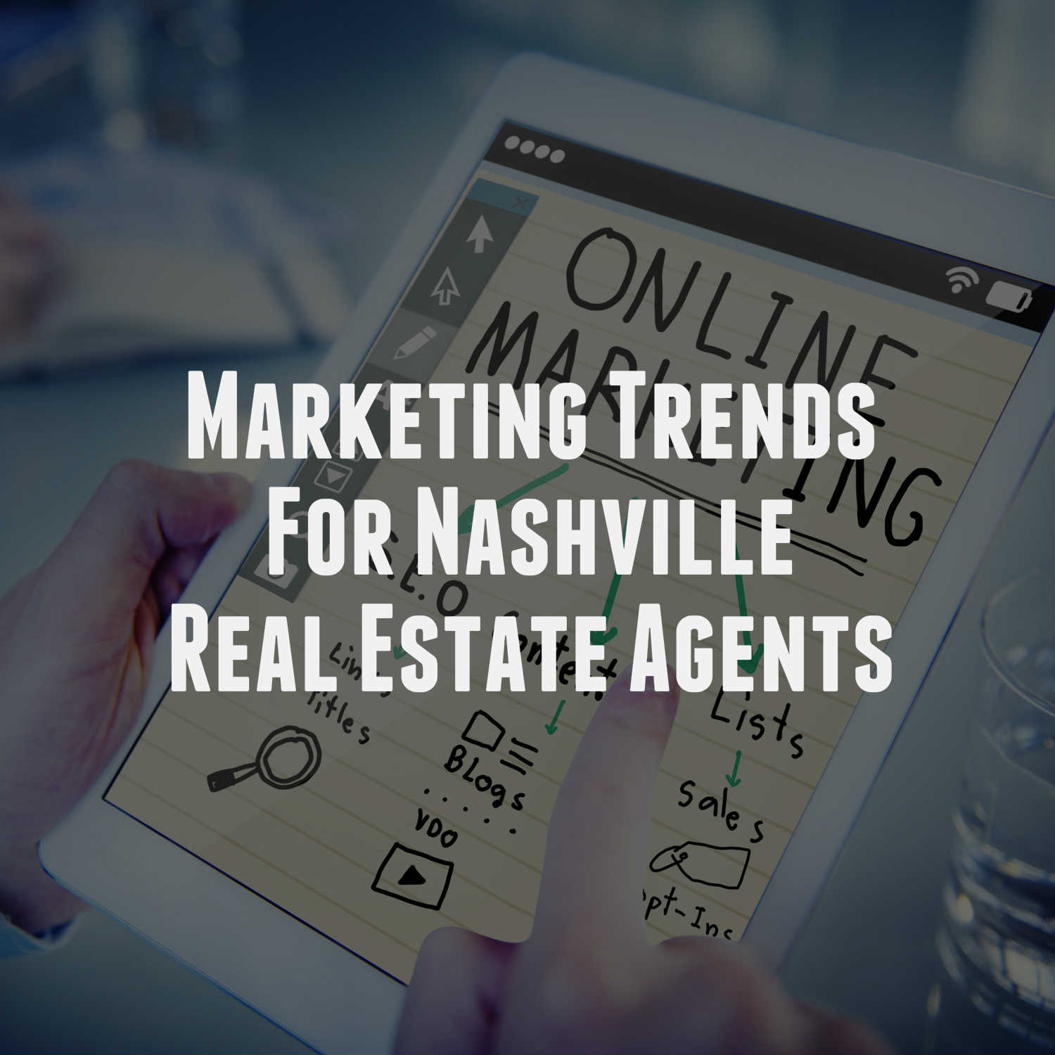 Marketing Trends For Nashville Real Estate Agents 2019