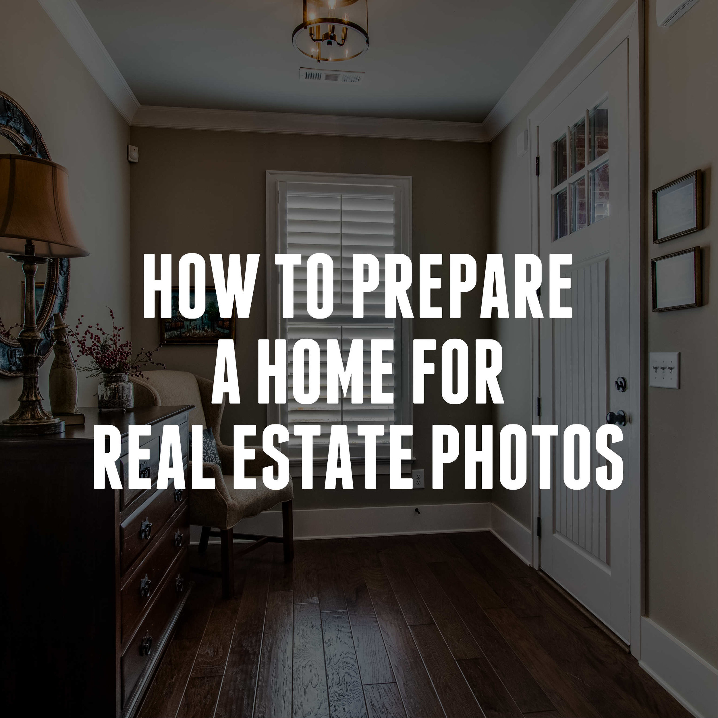 HOW TO PREPARE A HOME FOR REAL ESTATE PHOTOS