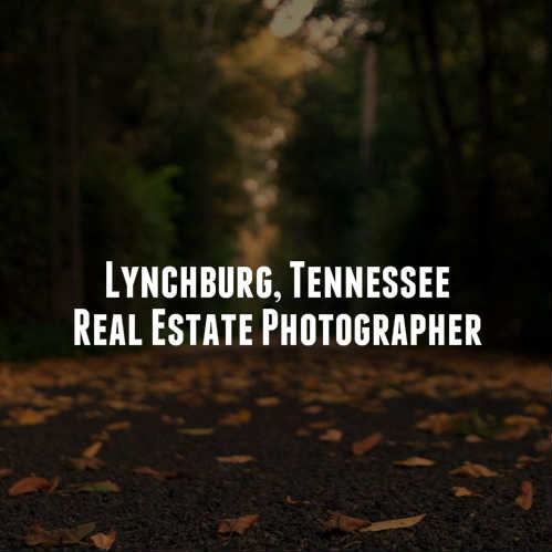 Lynchburg, Tennessee Real Estate Photographer