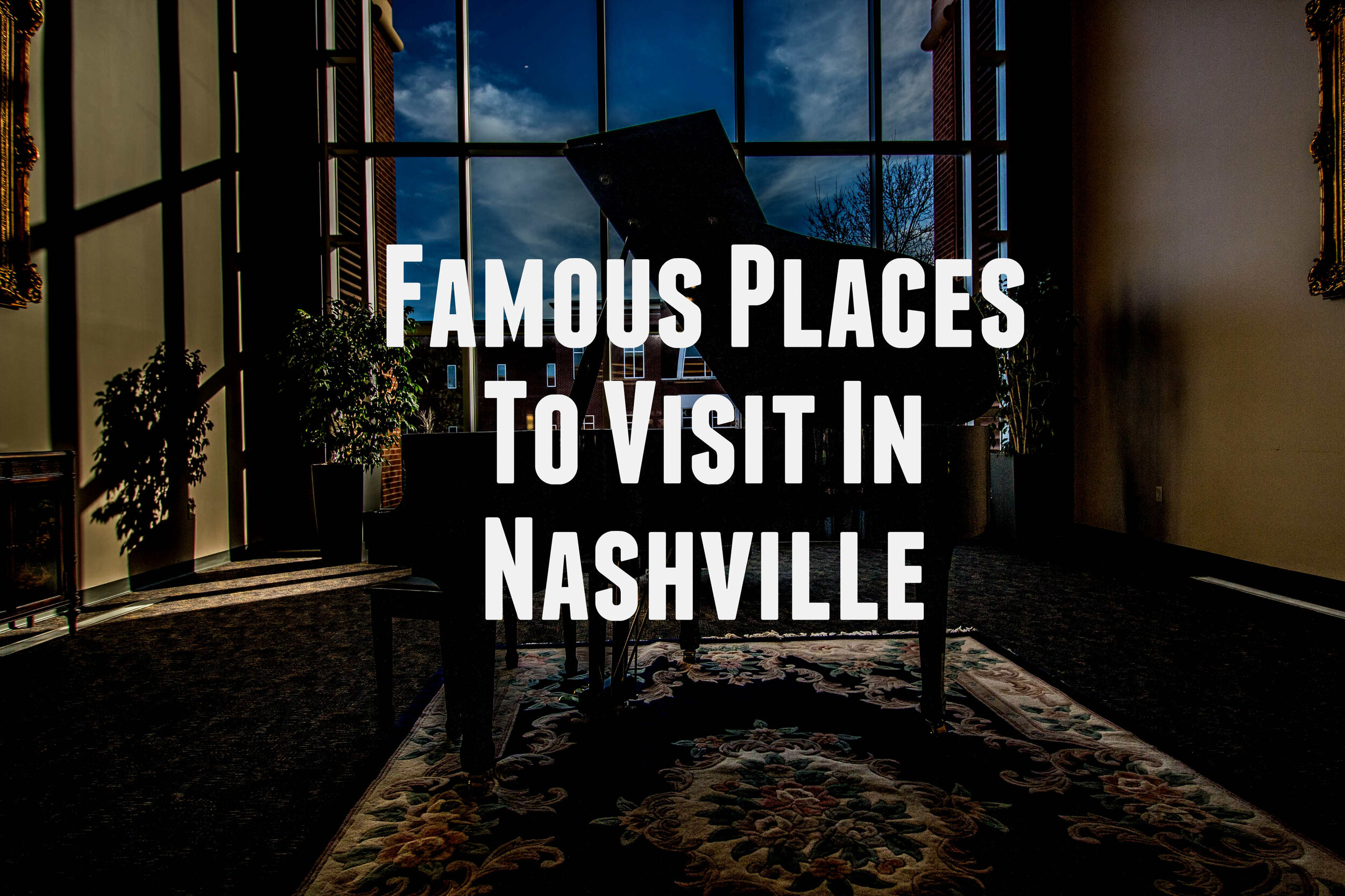 Famous Places to Visit in Nashville Right