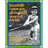 Baseball: I Gave You All The Best Years Of My Life 5th Edition by Richard Grossinger & Lisa Conrad