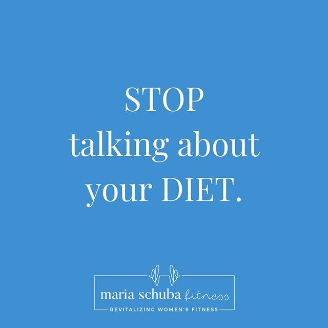 I have a no diet talk policy in my classes.  Why?  Here's the deal. . If you want to lose some body fat, I am OK with that. And I hope that you are doing it in a sustainable, realistic, slow way. . I also am totally fine with you NOT having weight loss as a goal. Maybe you want to get stronger so you can lift your kids. Maybe you have a goal to hike a summit. Maybe you just want to exercise so that you'll feel better, physically and mentally. . I'm cool with whatever your goals are. And I will try to help you get there. . But what I'm NOT COOL with is diet talk in front of others. . Here's why: . Let's say you are talking about how you want to lose weight. And there is a larger bodied person beside you. And she is really working on being ok with where she's at, trying to love the parts of her body that she's struggled with. Your comment about your body not being small enough can make her feel a lot of emotions... and most likely not positive ones. . Or.... there is a smaller bodied person beside you and she's healing from a previous eating disorder.... example, tracking EVERYTHING she ate; dieting and then binging; exercising EVERY TIME she ate desert to burn off the calories. Your comment about your body can trigger something in her that she's been working on... and most likely not a positive way. . Or... there is a person with the SAME SIZE body as you, and she is happy with how her body looks. After you talk about wanting to lose the inches around your waist, legs, arms, she starts to question how her body looks... not in a positive way. . Do you see where I'm going? . It is NOT OK to talk about your diet in front of others. . And that includes children. My children. Your children. Your sisters children. Your grandchildren. . Whether you think they are listening or not, they are. They hear you saying you're going to gain weight by having seconds at dinner. They see you push away the cookie, saying...oh no, it's sooo good, but I just shouldn't. And yes they hear y